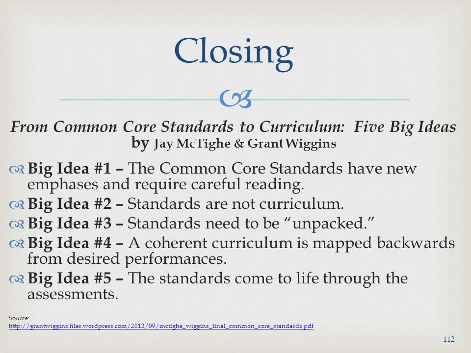Closing From Common Core Standards to Curriculum: Five Big Ideas by Jay McTighe & Grant Wiggins.