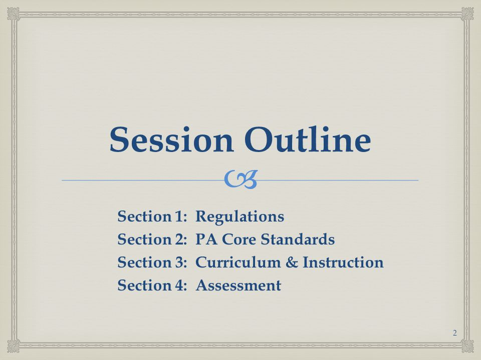 Session Outline Section 1: Regulations Section 2: PA Core Standards