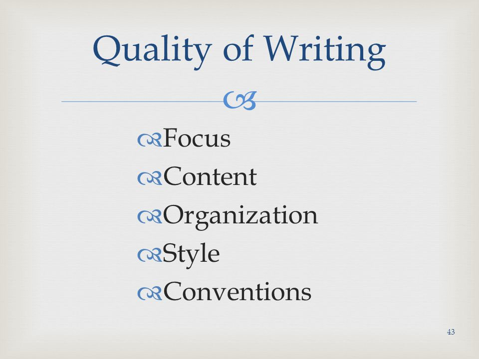 Quality of Writing Focus Content Organization Style Conventions
