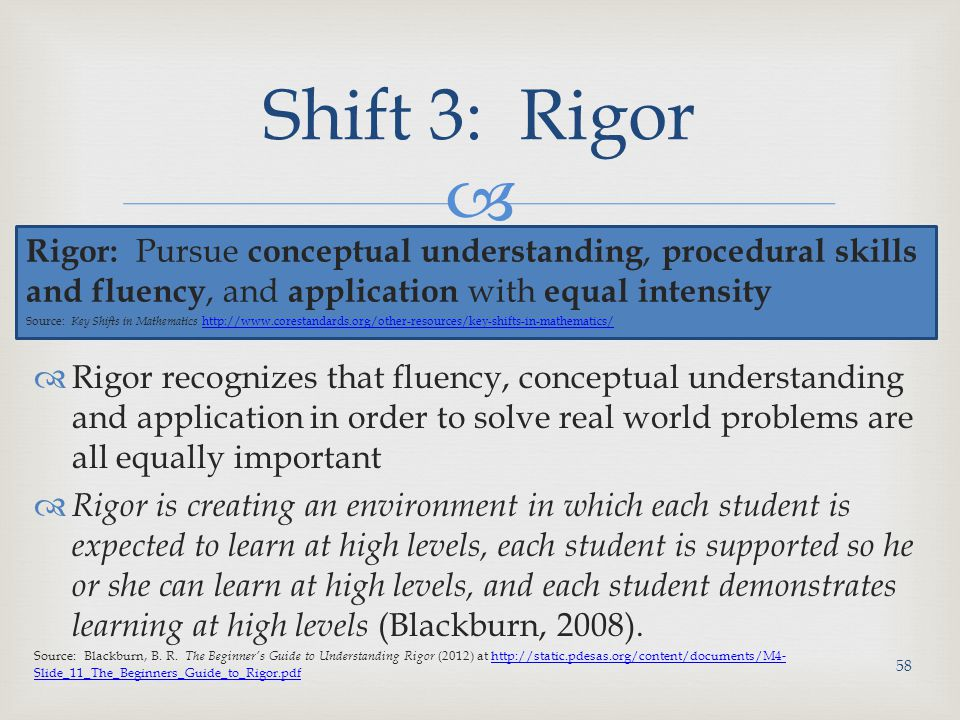 Shift 3: Rigor Rigor: Pursue conceptual understanding, procedural skills and fluency, and application with equal intensity.