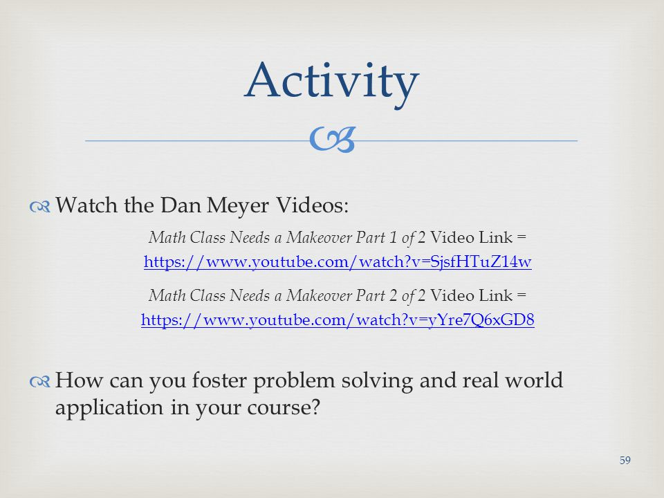 Activity Watch the Dan Meyer Videos: