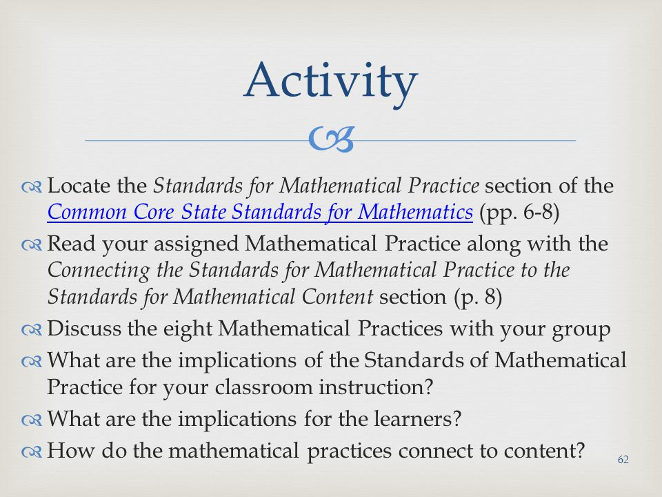 Activity Locate the Standards for Mathematical Practice section of the Common Core State Standards for Mathematics (pp. 6-8)