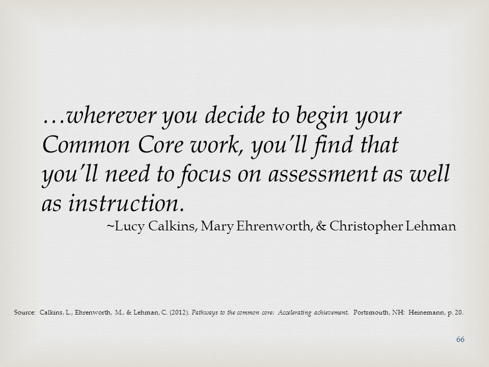 …wherever you decide to begin your Common Core work, you'll find that you'll need to focus on assessment as well as instruction.