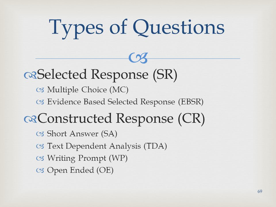 Types of Questions Selected Response (SR) Constructed Response (CR)