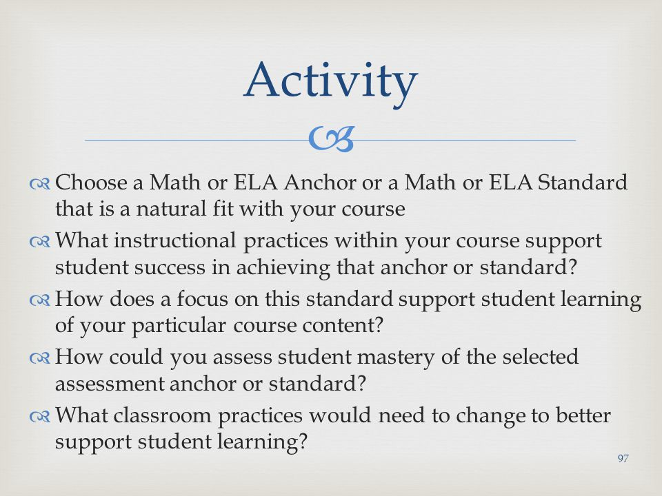 Activity Choose a Math or ELA Anchor or a Math or ELA Standard that is a natural fit with your course.