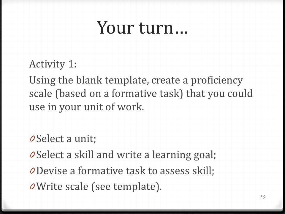Your turn… Activity 1: Using the blank template, create a proficiency scale (based on a formative task) that you could use in your unit of work.