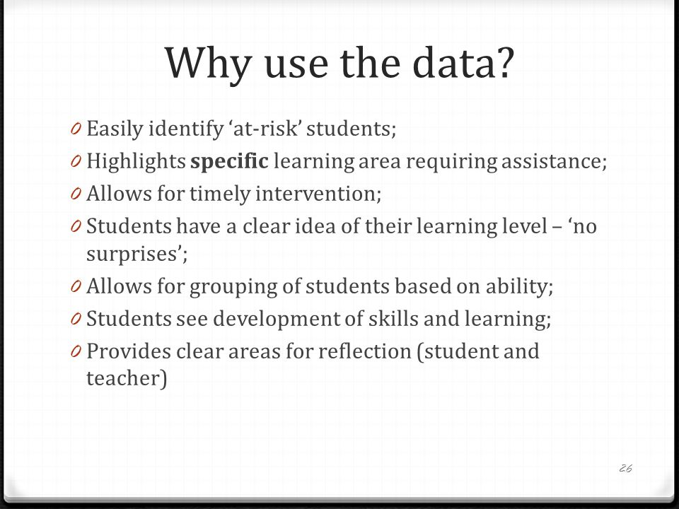 Why use the data Easily identify 'at-risk' students;
