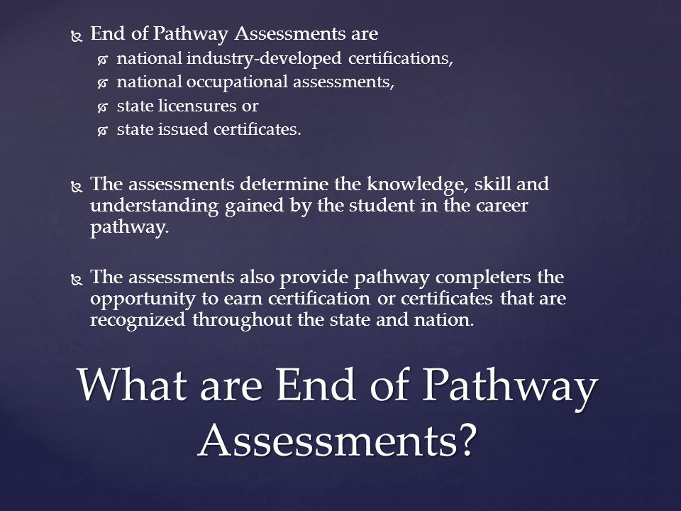 What are End of Pathway Assessments