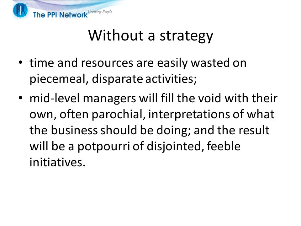 Without a strategy time and resources are easily wasted on piecemeal, disparate activities;