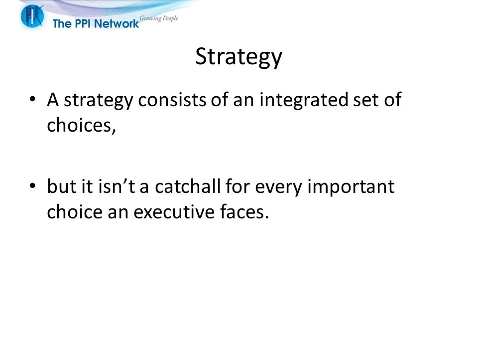 Strategy A strategy consists of an integrated set of choices,