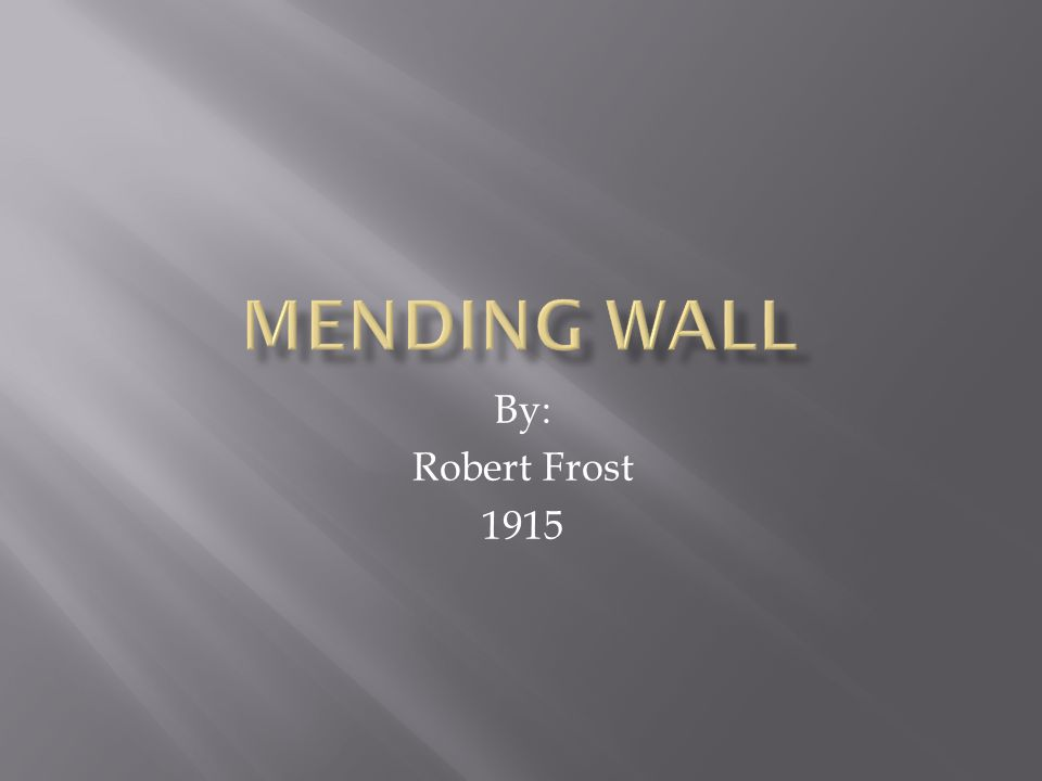Mending Wall By: Robert Frost 1915