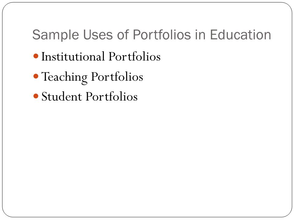 Sample Uses of Portfolios in Education