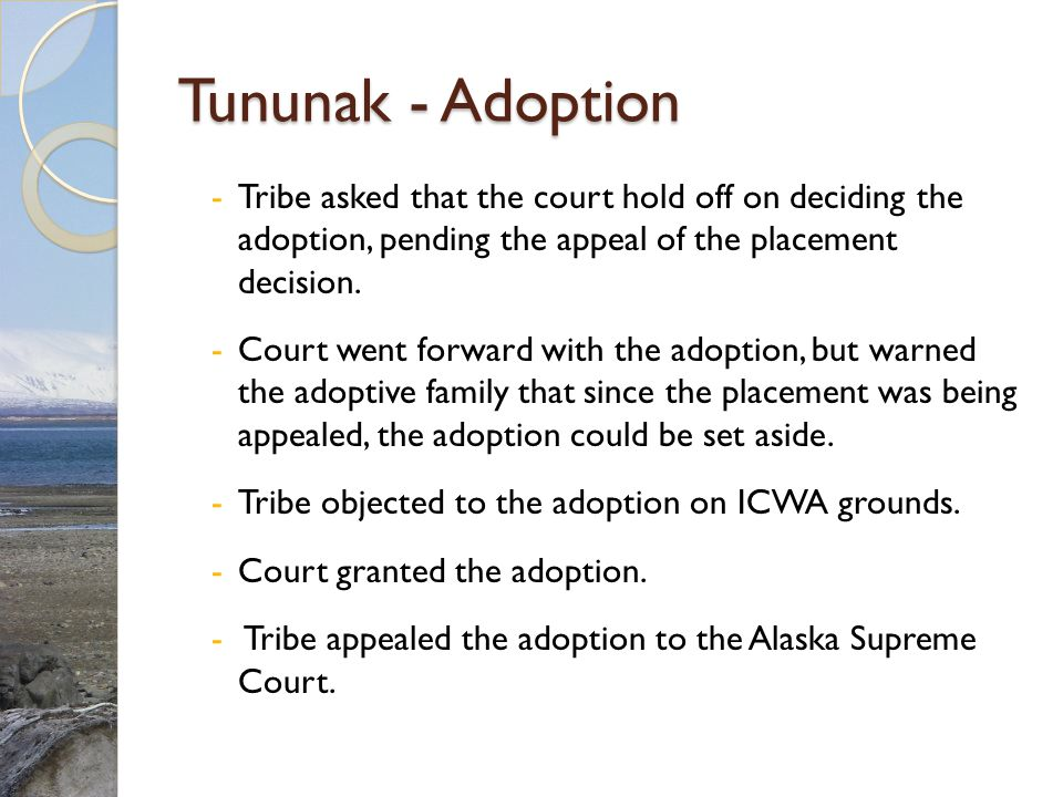 Tununak - Adoption Tribe asked that the court hold off on deciding the adoption, pending the appeal of the placement decision.