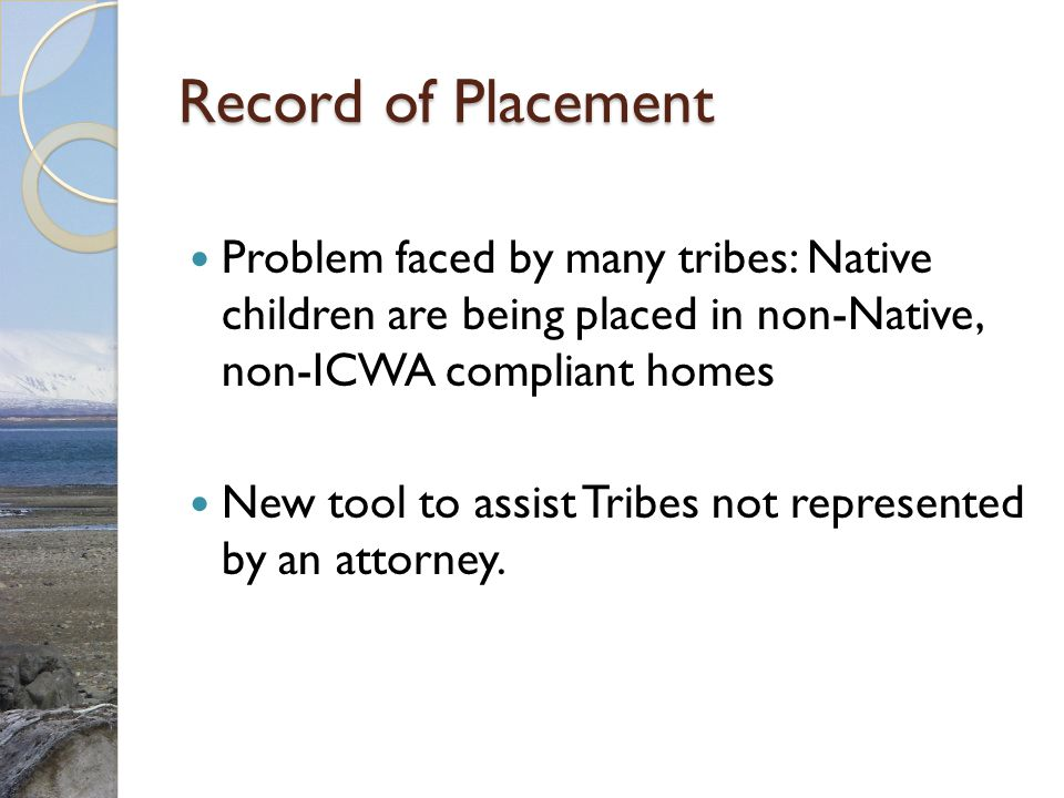 Record of Placement Problem faced by many tribes: Native children are being placed in non-Native, non-ICWA compliant homes.