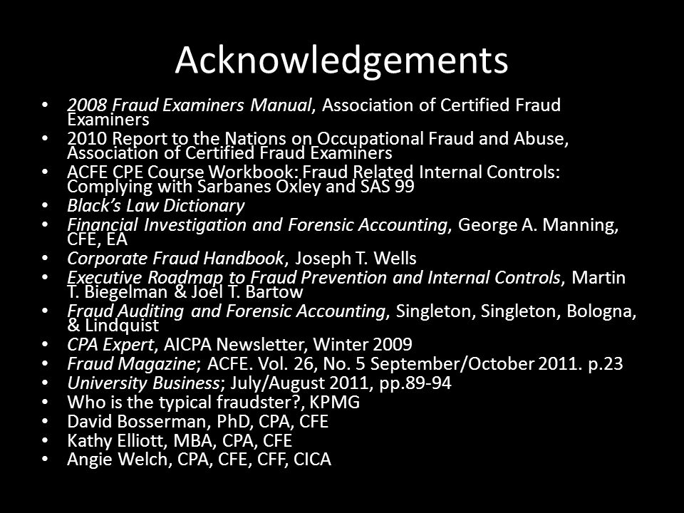 Acknowledgements 2008 Fraud Examiners Manual, Association of Certified Fraud Examiners.
