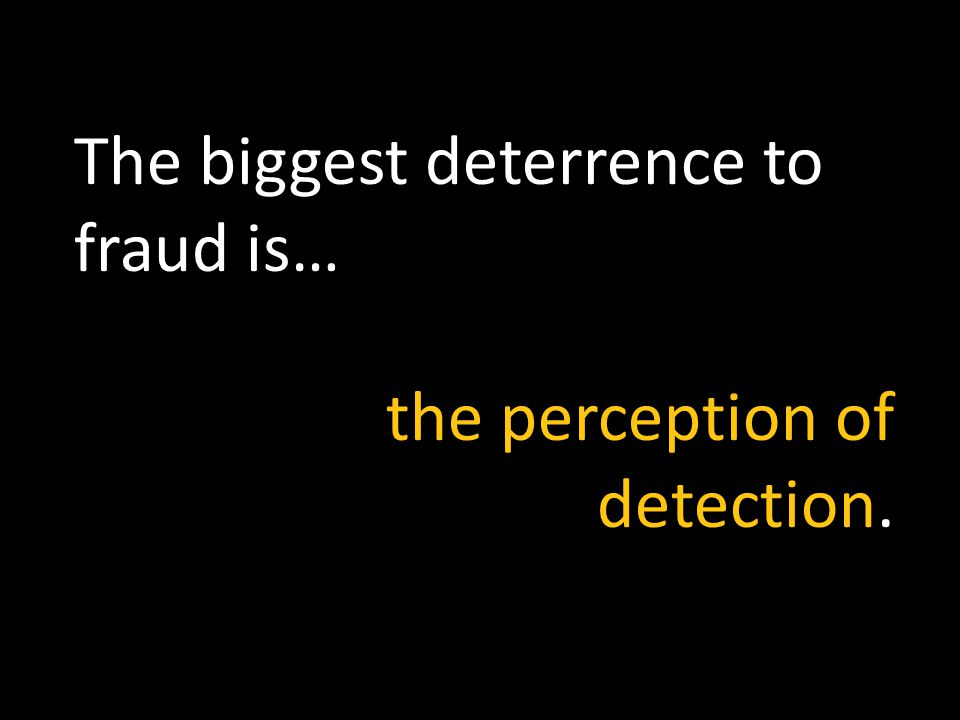 The biggest deterrence to fraud is…