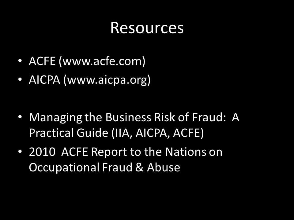 Resources ACFE (www.acfe.com) AICPA (www.aicpa.org)