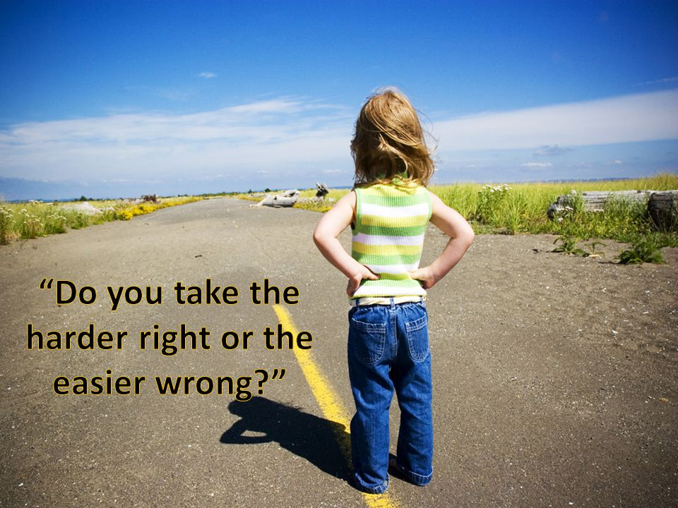 Do you take the harder right or the easier wrong