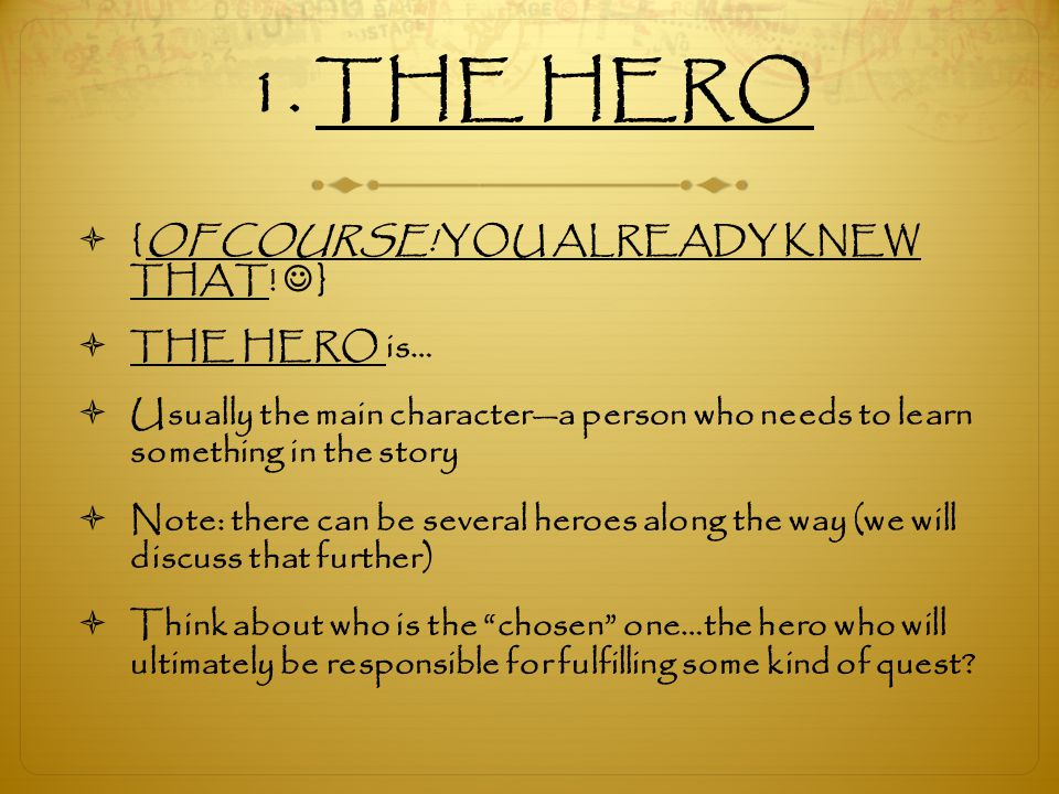 1. THE HERO {OF COURSE! YOU ALREADY KNEW THAT! } THE HERO is…