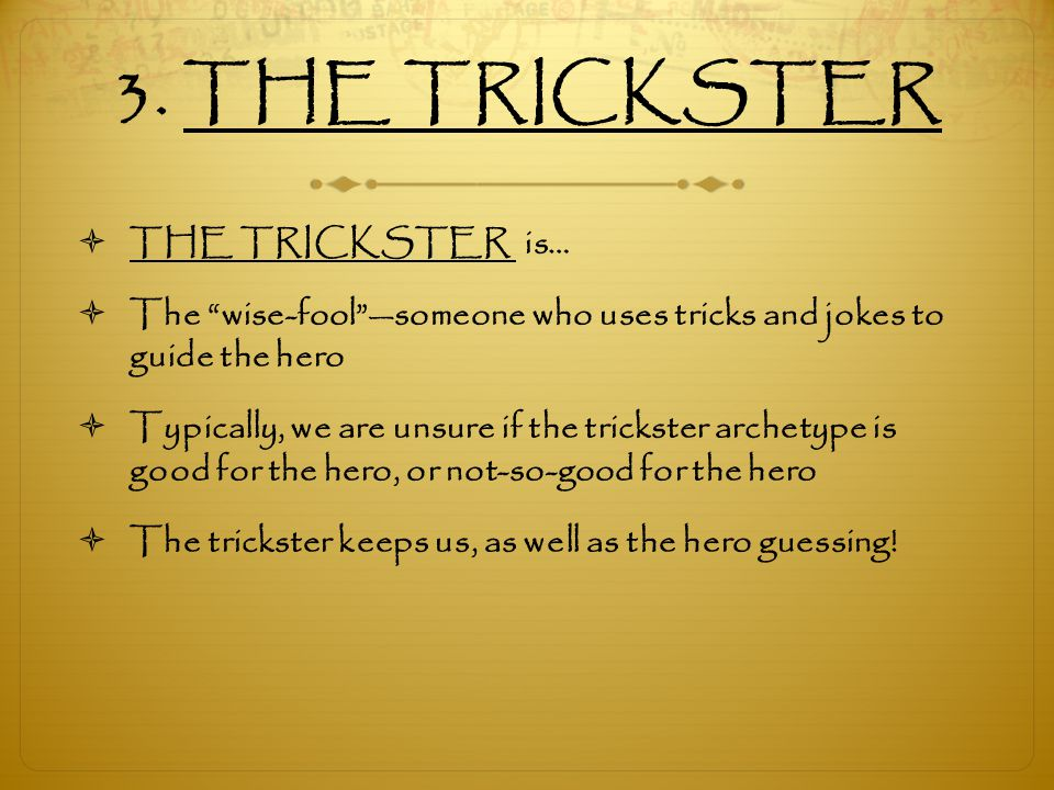 3. THE TRICKSTER THE TRICKSTER is…
