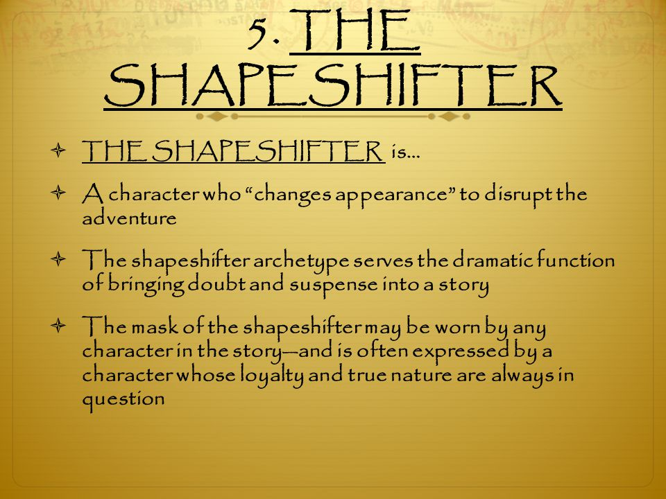 5. THE SHAPESHIFTER THE SHAPESHIFTER is…
