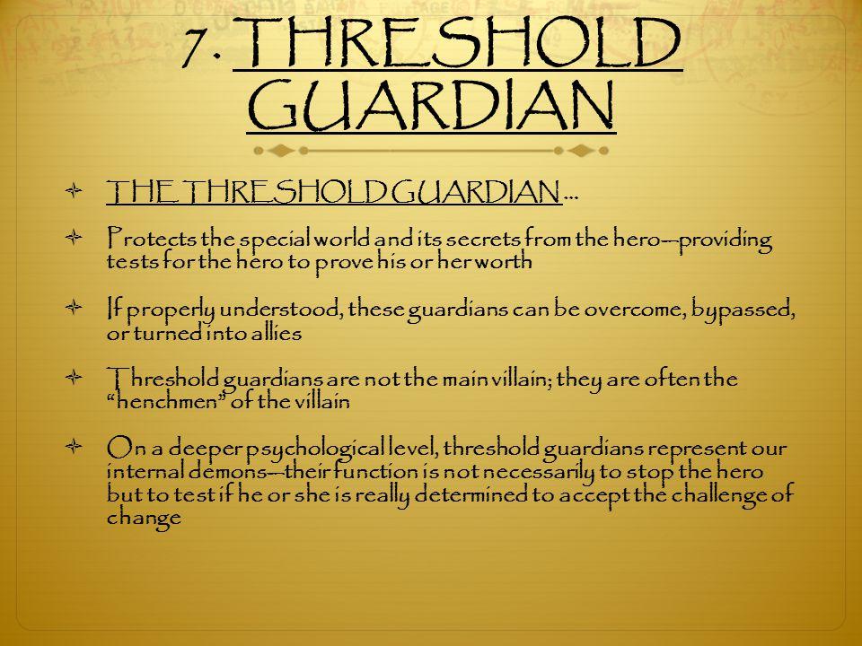 7. THRESHOLD GUARDIAN THE THRESHOLD GUARDIAN …