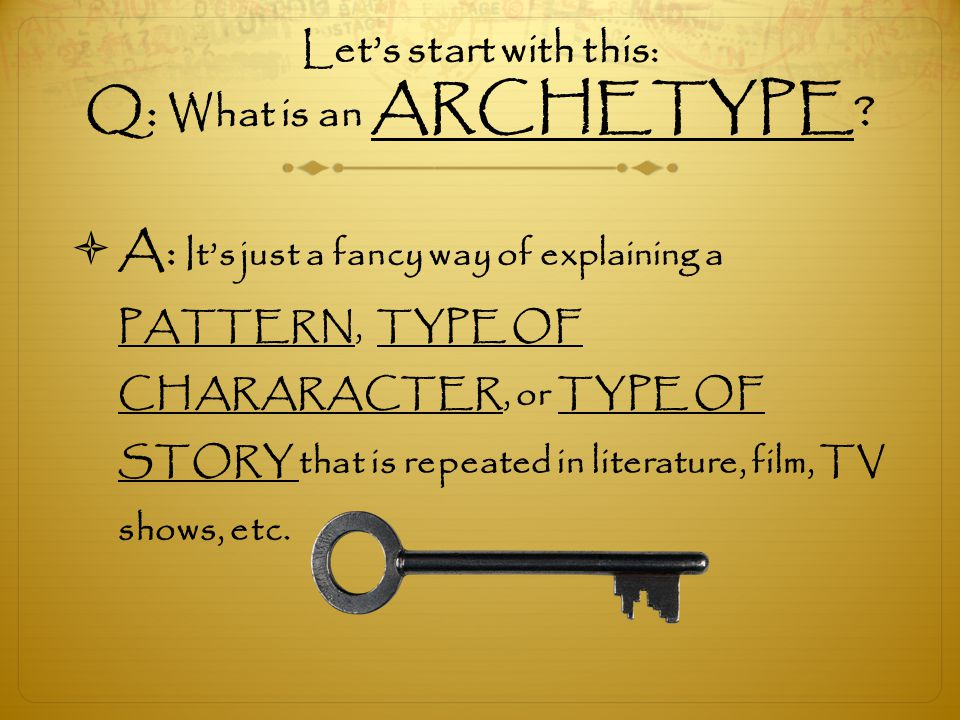 Let's start with this: Q: What is an ARCHETYPE
