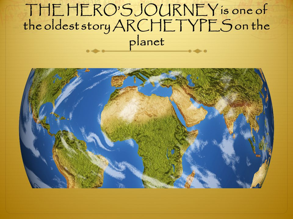 THE HERO'S JOURNEY is one of the oldest story ARCHETYPES on the planet