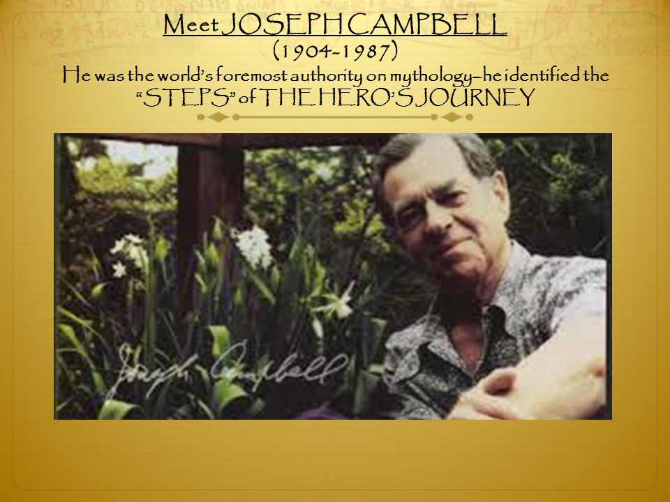 Meet JOSEPH CAMPBELL (1904-1987) He was the world's foremost authority on mythology–he identified the STEPS of THE HERO'S JOURNEY