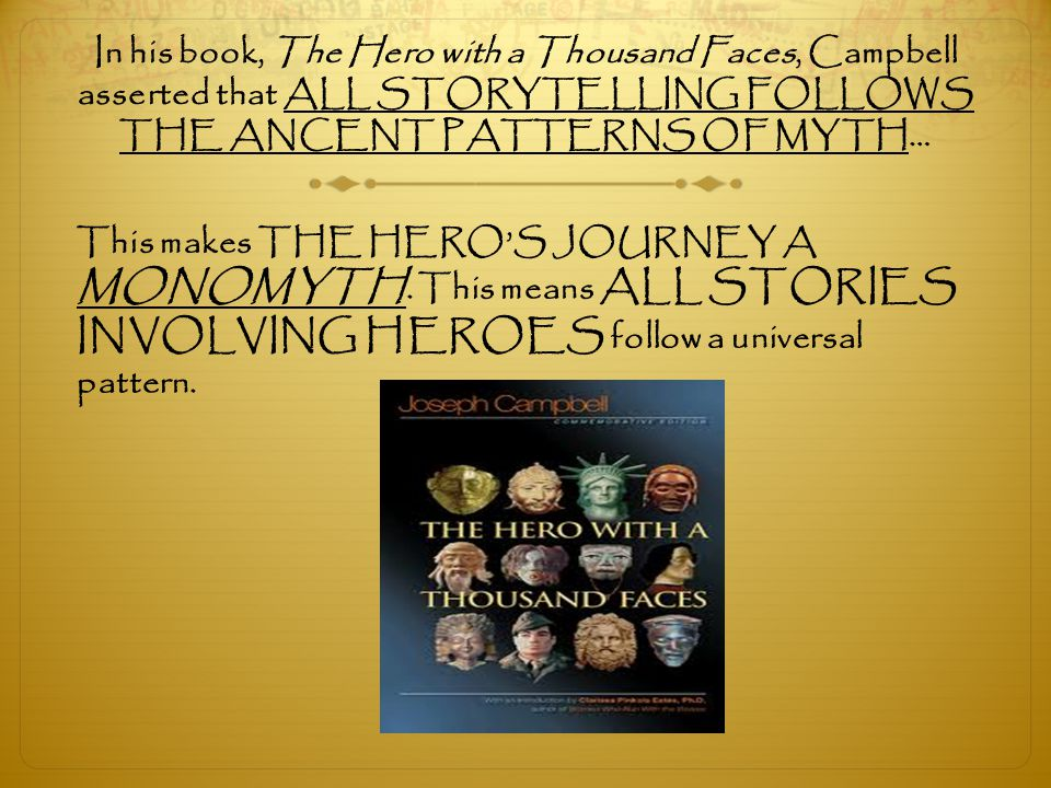 In his book, The Hero with a Thousand Faces, Campbell asserted that ALL STORYTELLING FOLLOWS THE ANCENT PATTERNS OF MYTH…