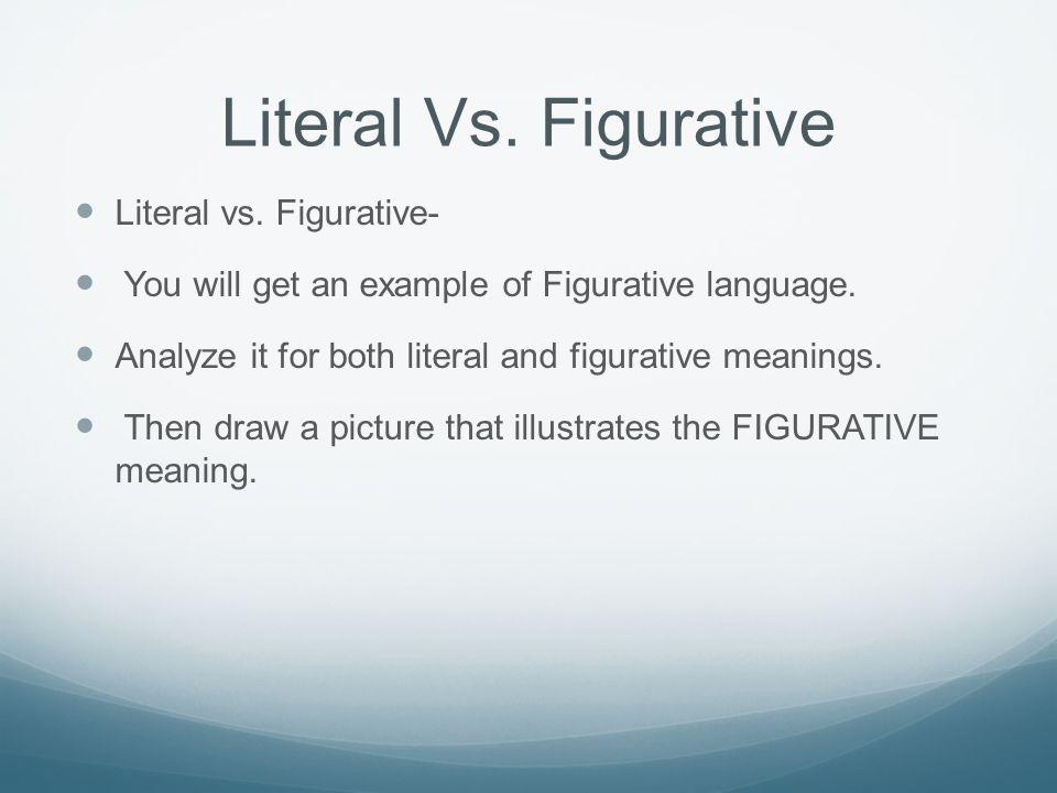 Literal Vs. Figurative Literal vs. Figurative-