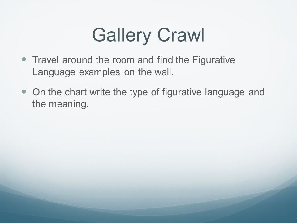Gallery Crawl Travel around the room and find the Figurative Language examples on the wall.