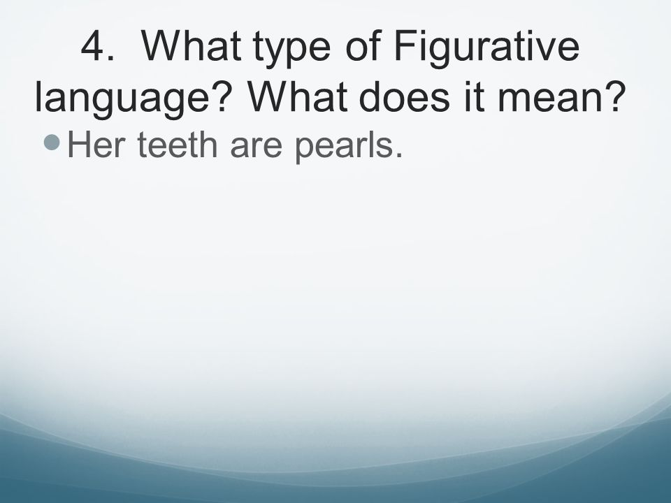 4. What type of Figurative language What does it mean