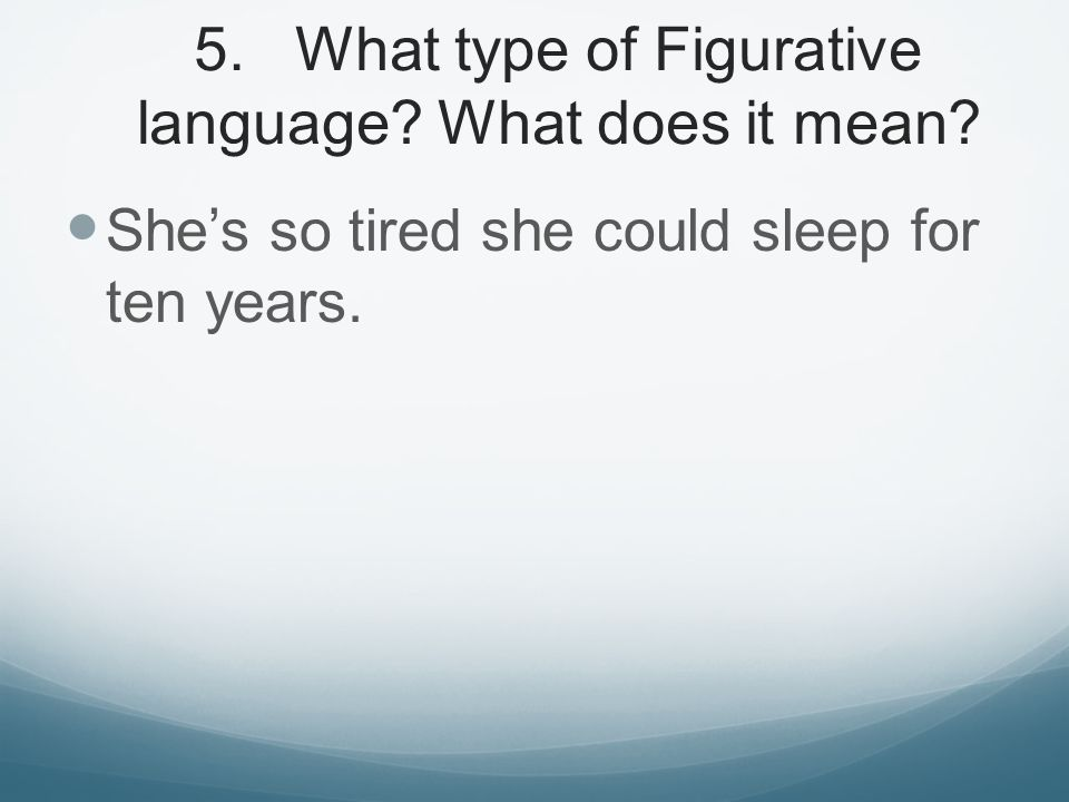 5. What type of Figurative language What does it mean