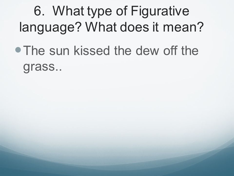 6. What type of Figurative language What does it mean