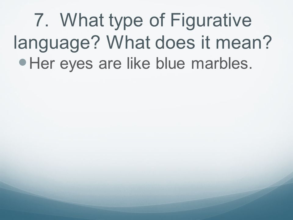7. What type of Figurative language What does it mean
