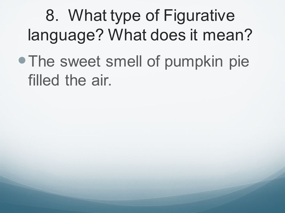 8. What type of Figurative language What does it mean