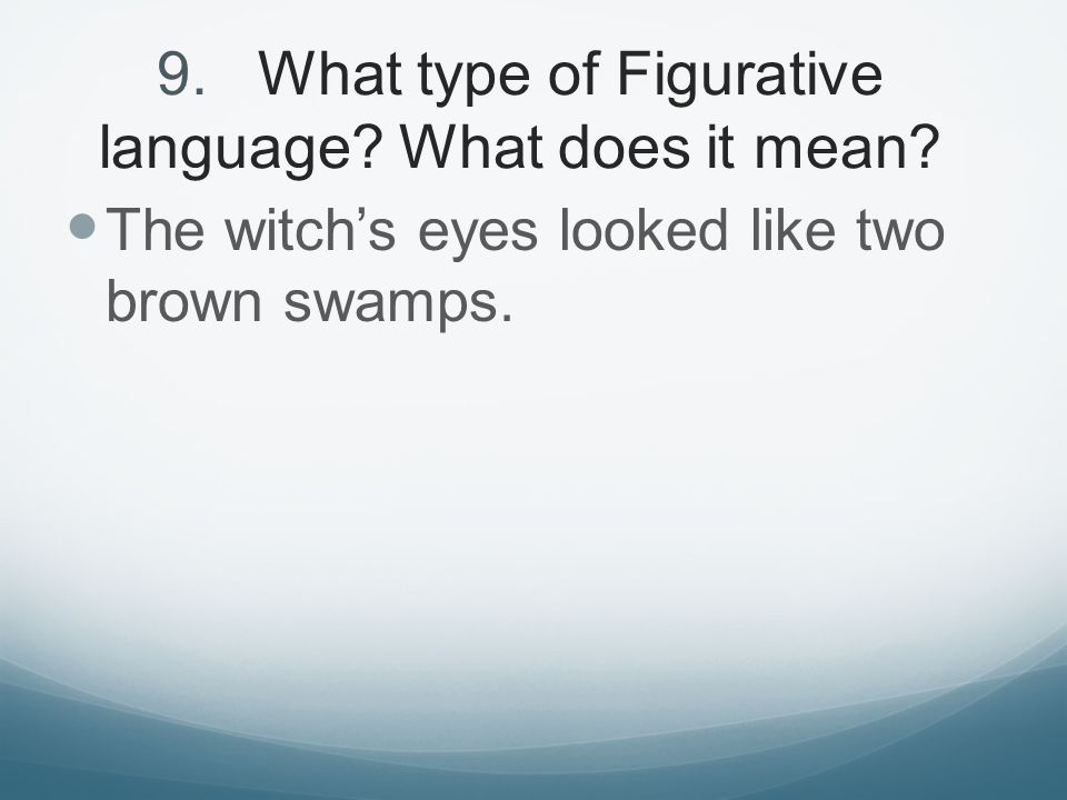 9. What type of Figurative language What does it mean