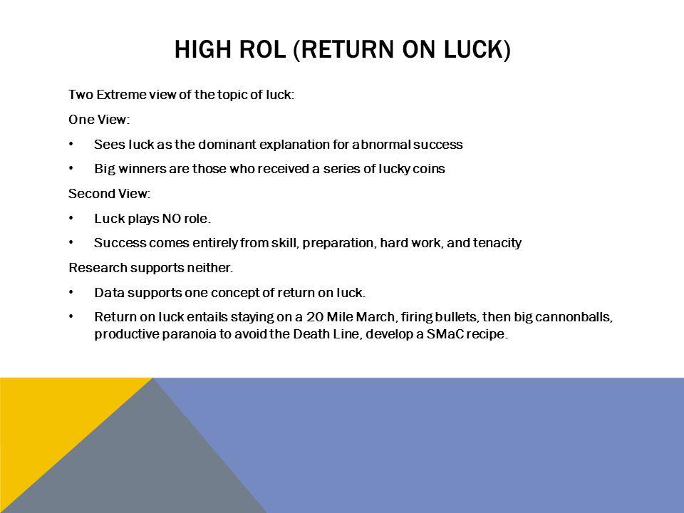 High ROL (return on luck)