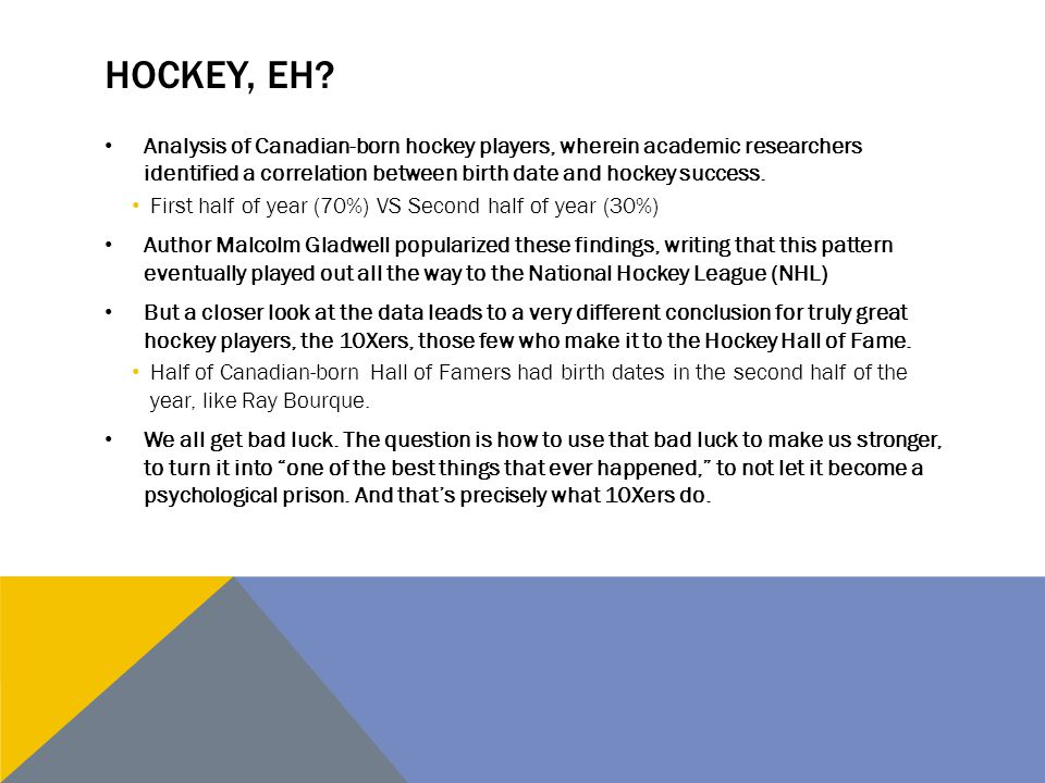 Hockey, eh Analysis of Canadian-born hockey players, wherein academic researchers identified a correlation between birth date and hockey success.