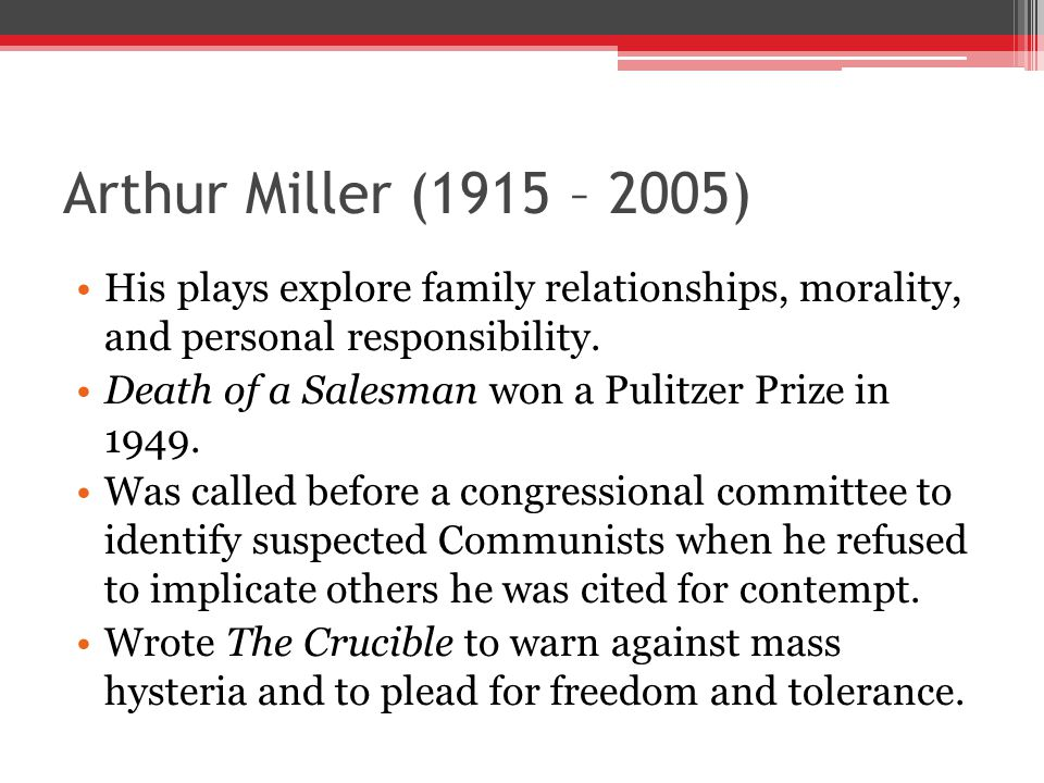 Arthur Miller (1915 – 2005) His plays explore family relationships, morality, and personal responsibility.