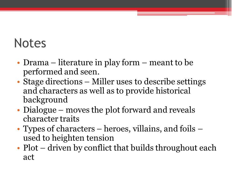 Notes Drama – literature in play form – meant to be performed and seen.
