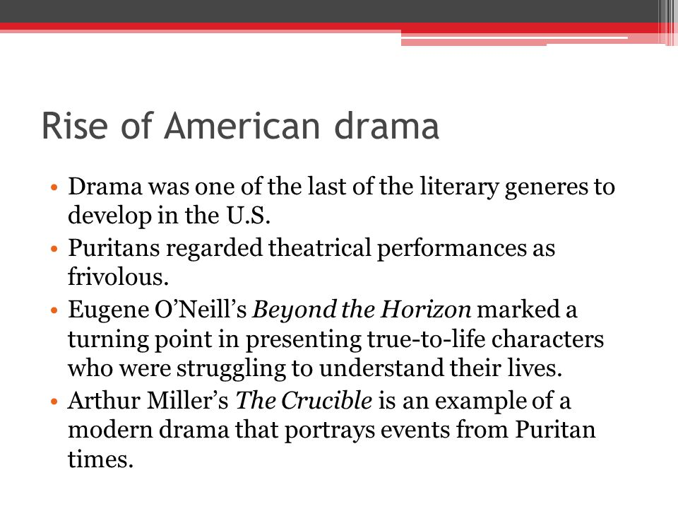 Rise of American drama Drama was one of the last of the literary generes to develop in the U.S.
