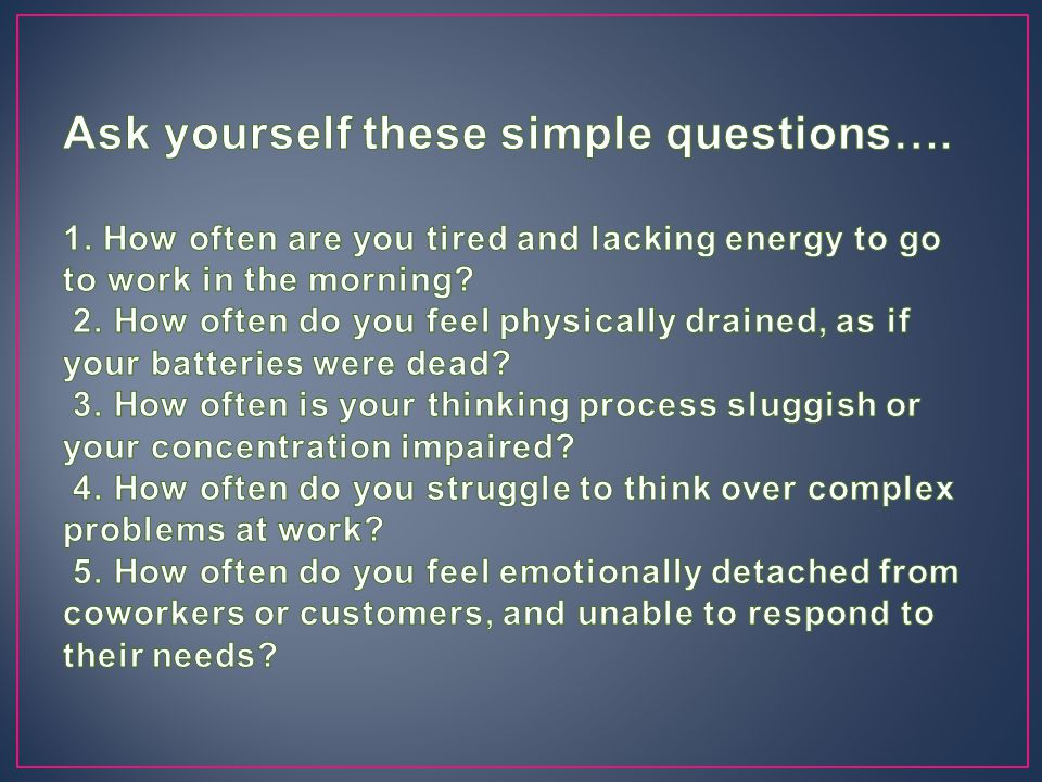 Ask yourself these simple questions…. 1