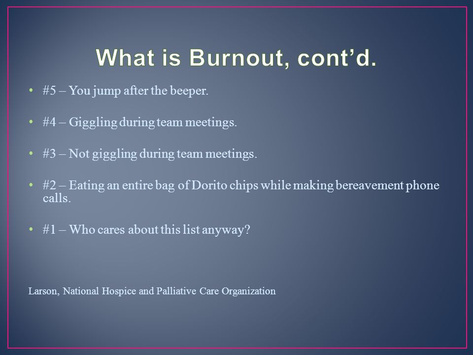 What is Burnout, cont'd. #5 – You jump after the beeper.