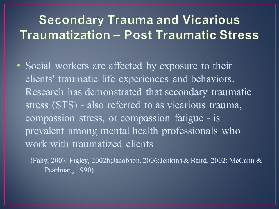 Secondary Trauma and Vicarious Traumatization – Post Traumatic Stress