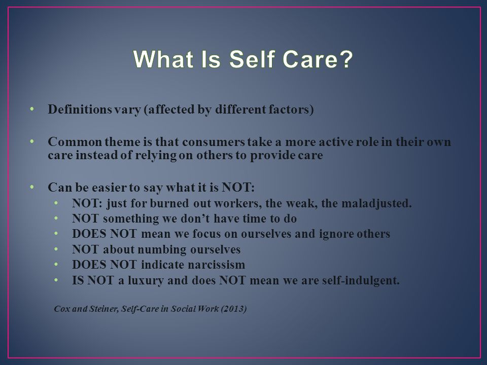 What Is Self Care Definitions vary (affected by different factors)