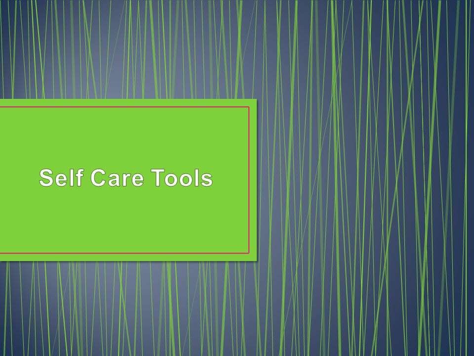 Self Care Tools
