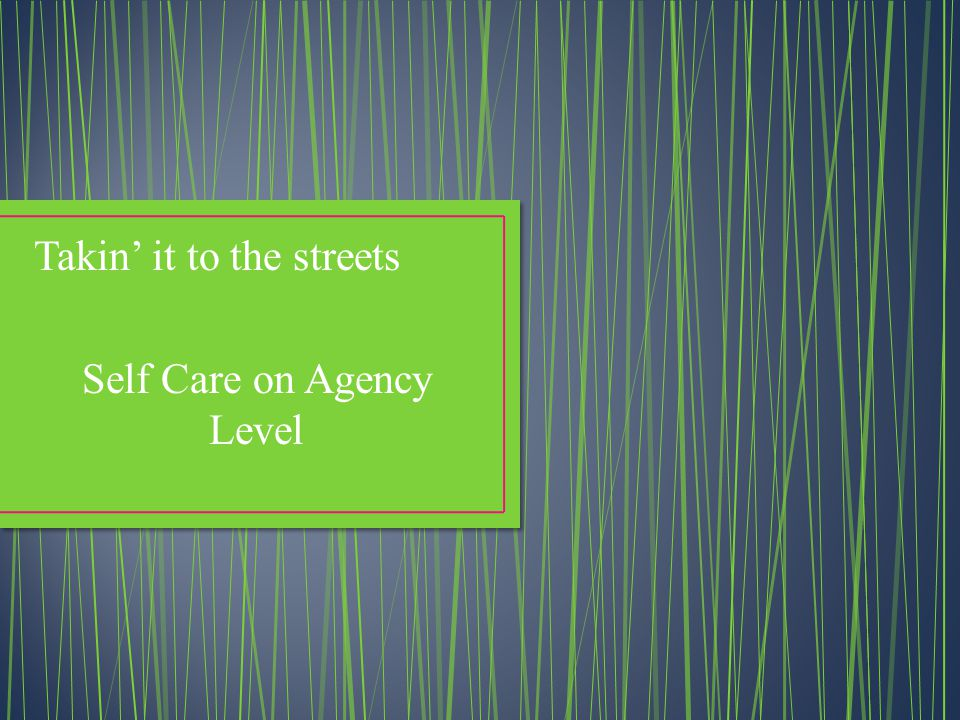 Takin' it to the streets Self Care on Agency Level