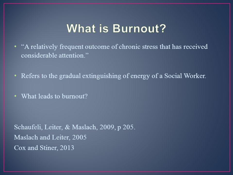 What is Burnout A relatively frequent outcome of chronic stress that has received considerable attention.